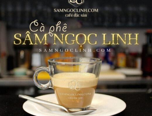 Cà phê Sâm Ngọc Linh Kon Tum